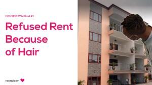 Housing Wahala 1 Rent Denial Hair