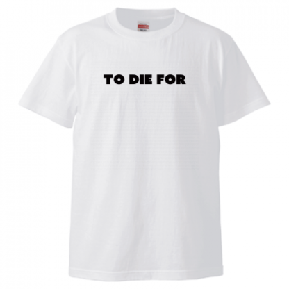 TO DIE FOR Tシャツ ホワイト×ブラック 前面