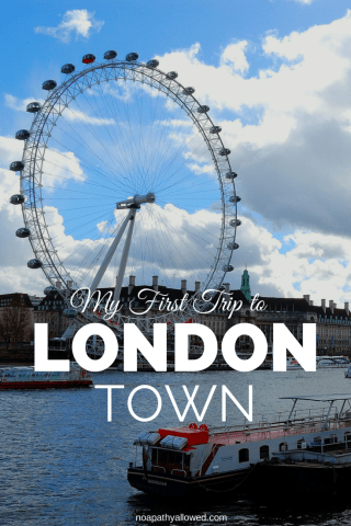 Travel: My first trip to London Town | No Apathy Allowed