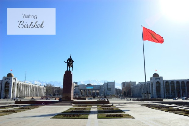 Travel: Visiting Bishkek | No Apathy Allowed