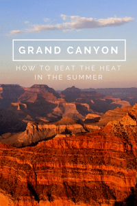 Grand Canyon in the summer: How to beat the heat and get the most out of a summer visit to the desert.