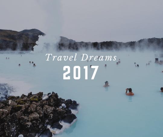 2017 Travel Dreams