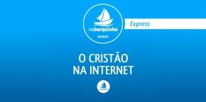 #NBExpress – Confraria: O Cristão na Internet