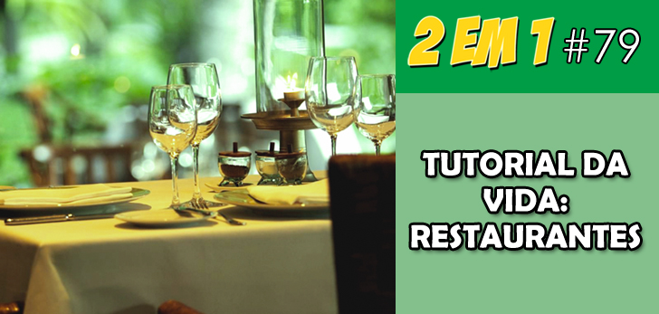 Podcast 2 em 1 #79 – Tutorial da Vida: Restaurantes