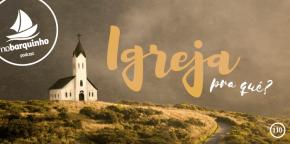 #NB110 – Igreja: Pra quê?