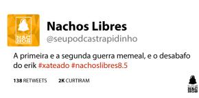 Nachos Libres 8.5 – Guerra Memeal e o desabafo do Erik