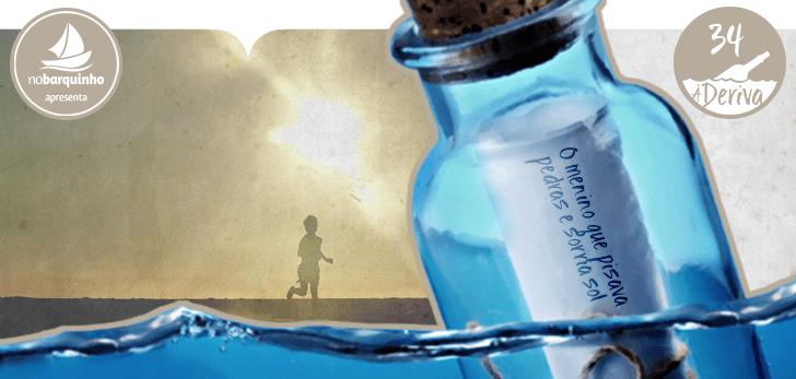 À Deriva #34 – O menino que pisava pedras e sorria sol