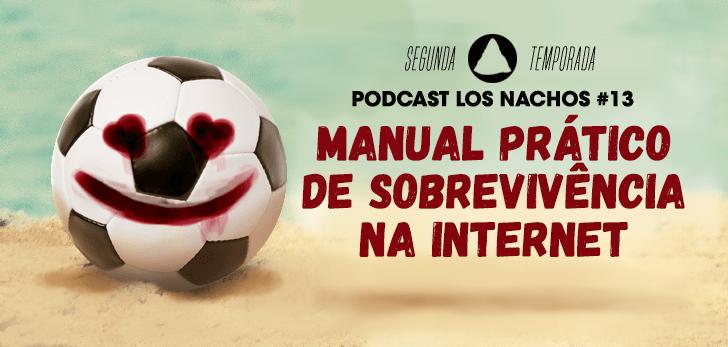 Los Nachos #13 – Manual Prático de Sobrevivência na Internet