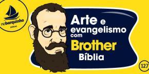 #NB127 – Arte e Evangelismo (com Brother Bíblia)