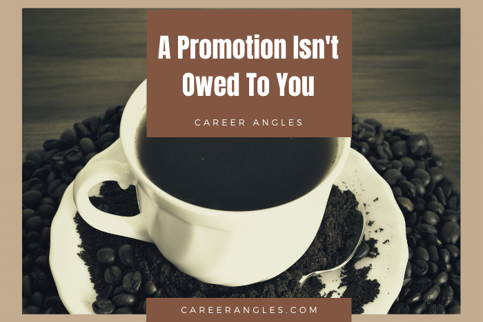 A Promotion Isn't Owed To You
