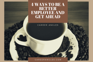 4 Ways to Be a Better Employee and Get Ahead