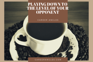 Playing down to the level of your opponent