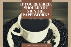 If You're Fired, Should You Sign the Paperwork?