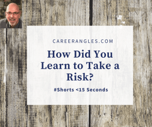 How did you learn to take a risk?