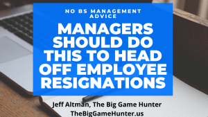 Managers Should Do This to Head Off Employee ResignationsManagers Should Do This to Head Off EmployManagers Should Do This to Head Off Employee Resignationsee Resignations