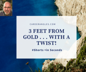 3 Feet from Gold … with a Twist | Career Angles | #shorts