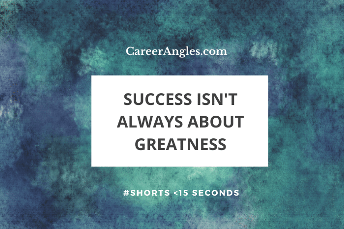 Success isn't always about greatness
