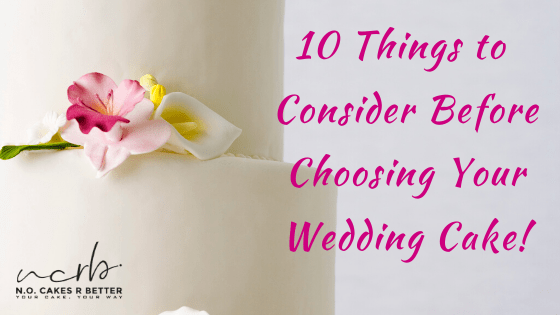 10 Things to Consider Before Choosing Your Wedding Cake!Things to Consider Before Choosing Your Wedding Cake!