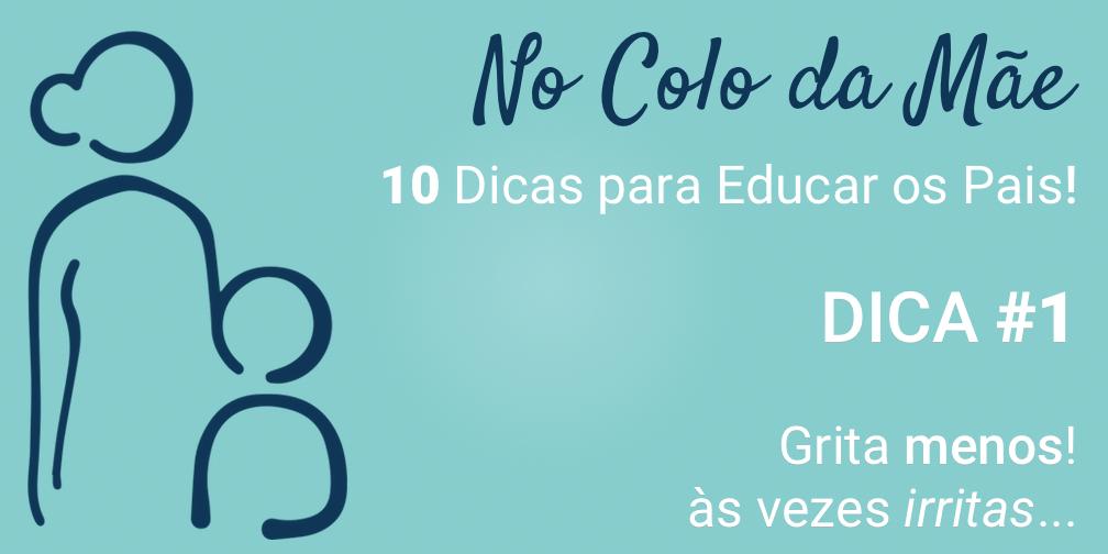 10 dicas para educar os pais! - Dica #1