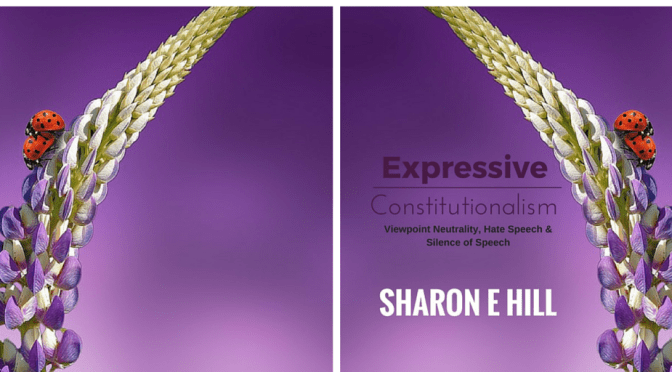 "#LiteraryArts : ""Expressive Constitutionalism: Viewpoint Neutrality, Hate Speech & Silence of Speech"" * by American Author, Sharon Elaine #NoCriticsJustArtists"