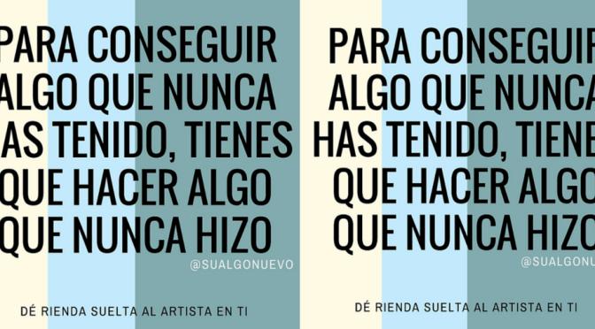 Inspiración diaria en español – Tienes que hacer algo que nunca hizo – Brought to you by #BigBeans of @SUAlgoNuevo #NoCriticsJustArtists #InformedArtist