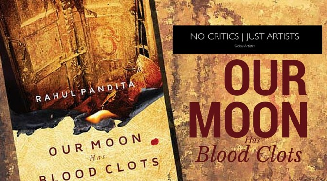 "Check Out NCJA Book Of The Month ""Our Moon Has Blood Clots"" by #RahulPandita #NoCriticsJustArtists"