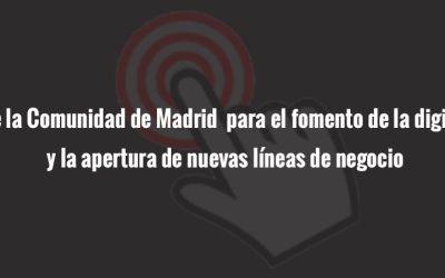 Ayudas de la Comunidad de Madrid para el fomento de la Digitalización y la apertura de nuevas líneas de negocio