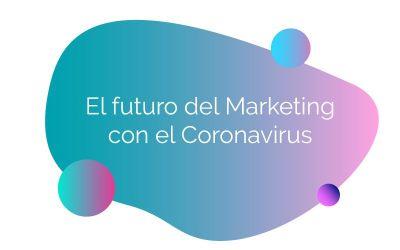 El futuro del Marketing con el Coronavirus