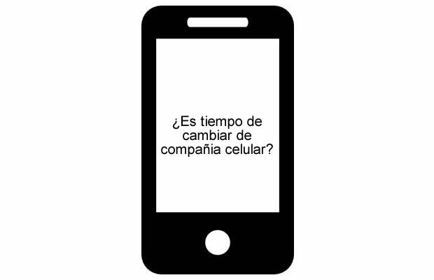 ¿Es tiempo de cambiar de compañía celular?