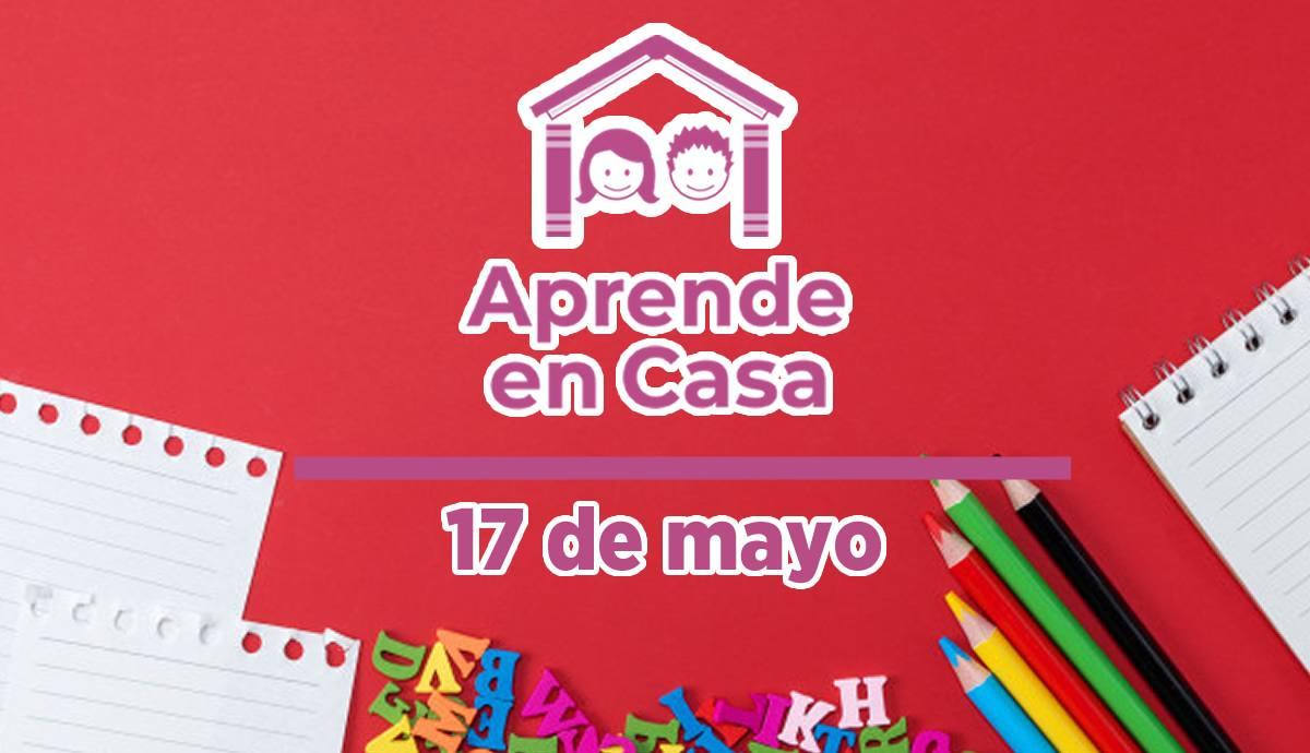 Aprende en Casa – Clases y materiales del lunes 17 de mayo del 2021