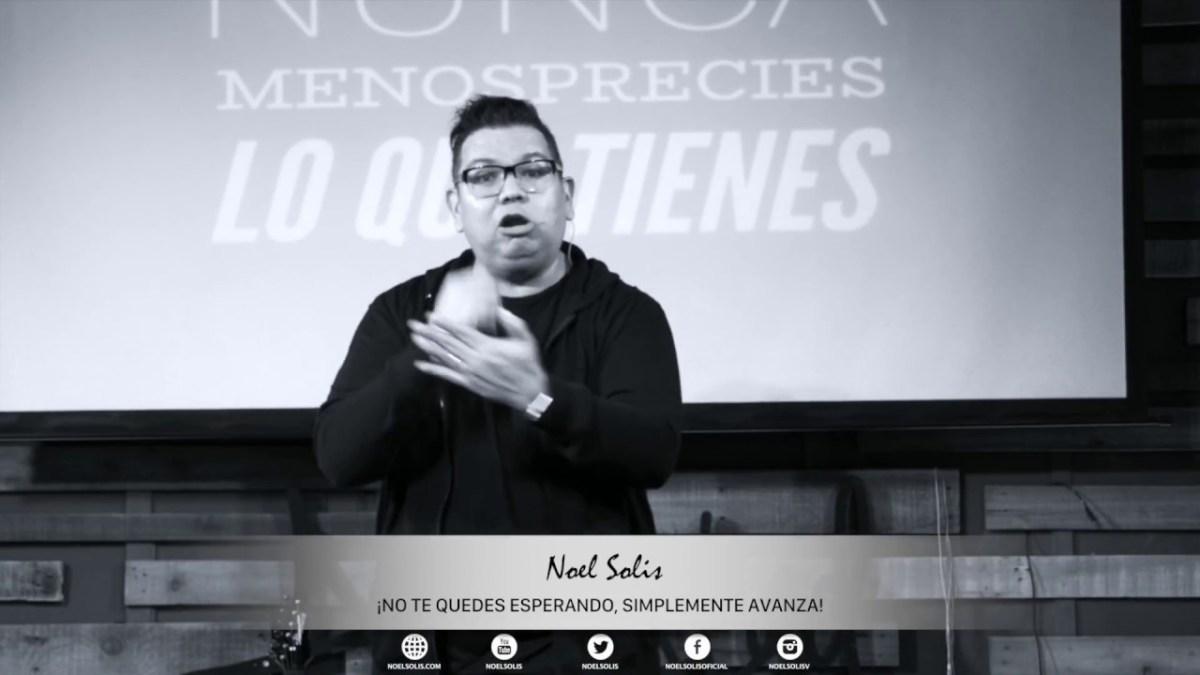 <b>Video: No se trata de esperar sino de avanzar, no te quede esperando - Noel Solis</b>