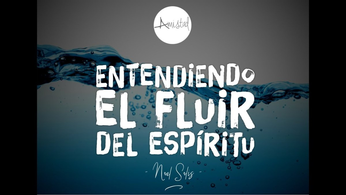 <b>Video: Entendiendo el Fluir del Espíritu parte 1 - Noel Solis</b>