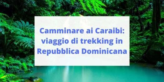 scopri il trekking in Repubblica Dominicana