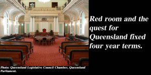 Red room and the quest for Queensland fixed four year terms.