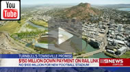 9 News Brisbane: Qld asks for new stadium for Townsville but Malcolm Turnbull announces rail link.