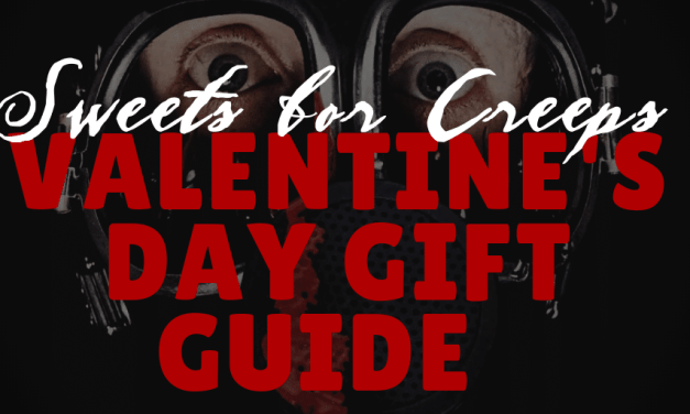[Shop 'Till You Drop…DEAD!] Sweets for Creeps Valentine's Day Gift Guide