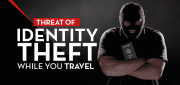 The Threat of Identity Theft While You Travel