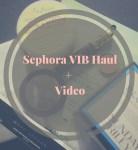HAUL: Sephora VIB + some extras