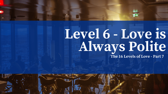 Level 6 Love Is Always Polite No Longer Common
