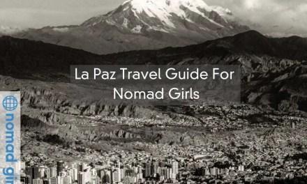 Bolivia – La Paz Travel Guide For Nomad Girls