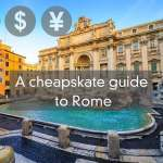 A Cheapskate Guide To Rome, Italy – It Can Be Done