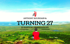 Anthony Bourdain & 20 Random Observations About Turning 27