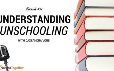 Episode #31: Understanding Unschooling with Cassandra Vore