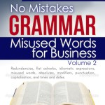 Wordiness No MIstakes Grammar, Volume II, Misused Words for Business