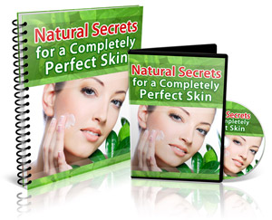 Natural Secrets for a Completely Perfect Skin
