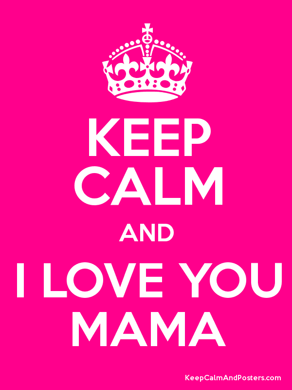 happy mothers day keep calm and i love you mama