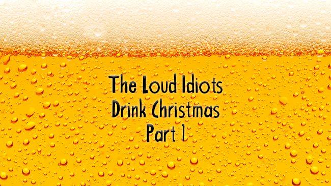 Loud Idiots Drink Christmas