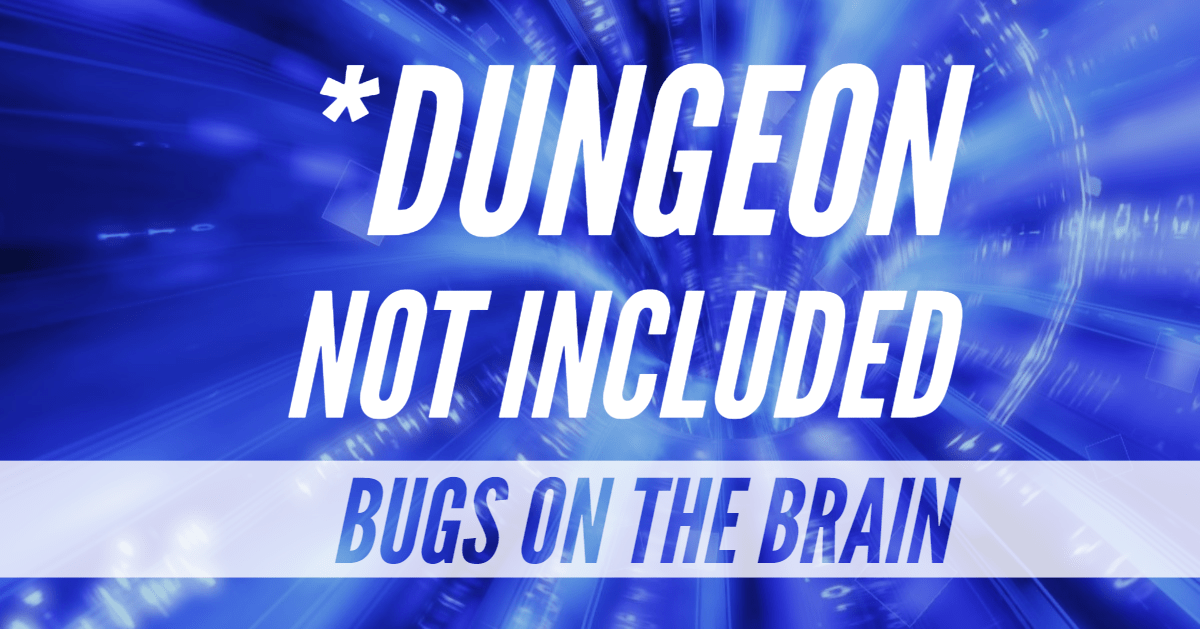 *Dungeon Not Included – Episode 07 – Bugs on the Brain