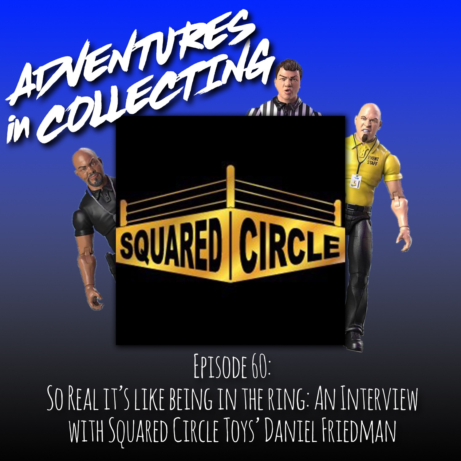 So Real It's Like Being in the Ring: An Interview with Squared Circle Toys' Daniel Friedman – Adventures in Collecting