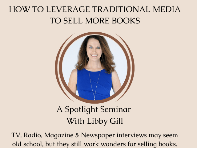 Leverage Traditional Media To Sell More Books–With Libby Gill